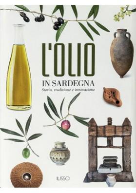 L'olio in Sardegna, storia tradizione e innovazione - Edizione Ilisso